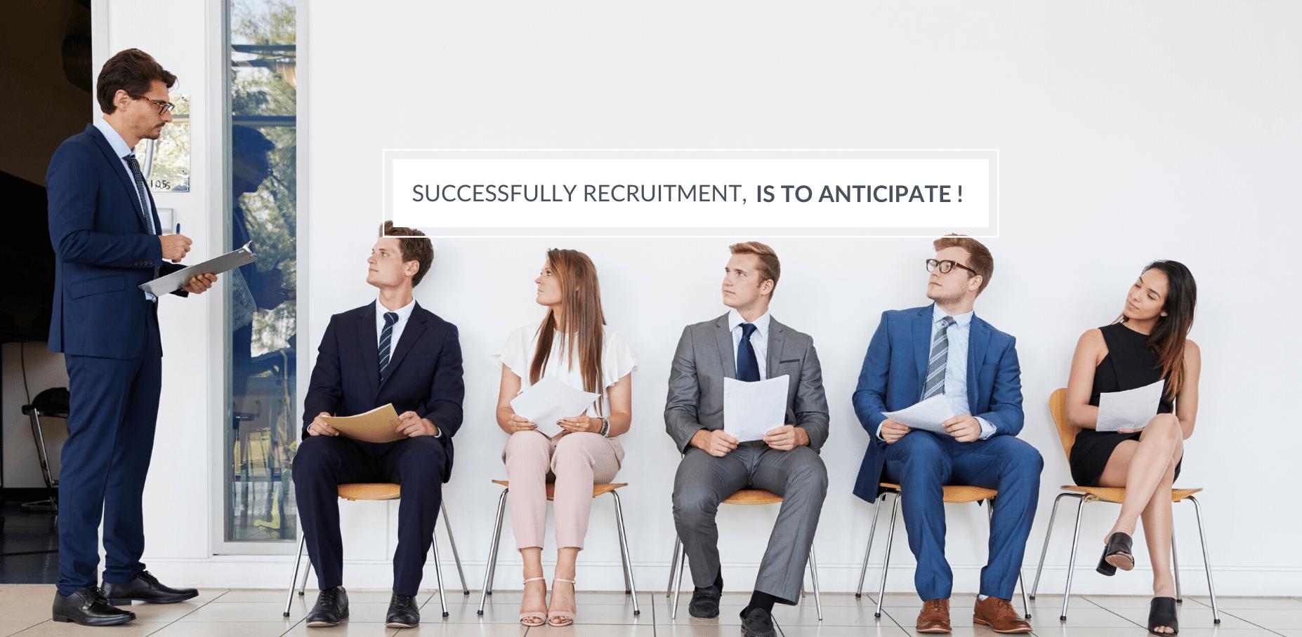 Successfully recruitment is to anticipate